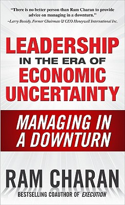 Image for LEADERSHIP IN THE ERA OF ECONOMIC UNCERTAINTY THE NEW RULES FOR GETTING THE RIGHT THINGS DONE IN DIFFICULT TIMES