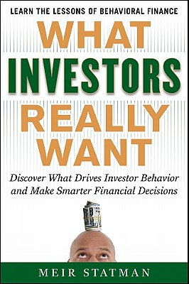 Image for What Investors Really Want : Discover What Drives Investor Behavior and Make Smarter Financial Decisions