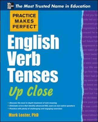 Practice Makes Perfect English Verb Tenses Up Close, Lester, Mark