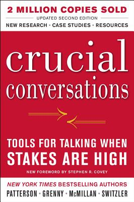 Crucial Conversations: Tools for Talking When Stakes Are High, Second Edition, Kerry Patterson, Joseph Grenny, Ron McMillan, Al Switzler