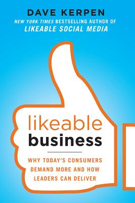 Image for Likeable Business: Why Today's Consumers Demand More and How Leaders Can Deliver