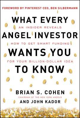Image for What Every Angel Investor Wants You to Know: An Insider Reveals How to Get Smart