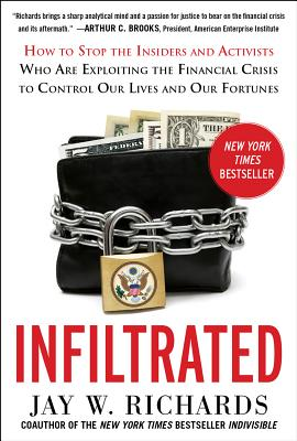 Image for Infiltrated: How to Stop the Insiders and Activists Who Are Exploiting the Financial Crisis to Control Our Lives and Our Fortunes