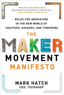 Image for The Maker Movement Manifesto: Rules for Innovation in the New World of Crafters, Hackers, and Tinkerers