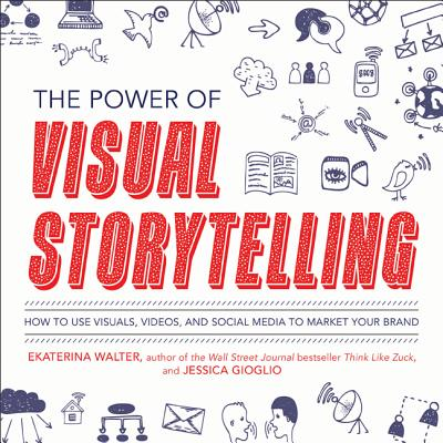 Image for The Power of Visual Storytelling: How to Use Visuals, Videos, and Social Media to Market Your Brand
