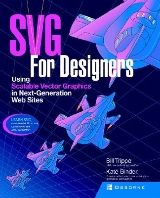 SVG For Designers: Using Scalable Vector Graphics in Next-Generation Web Sites, Binder, Kate