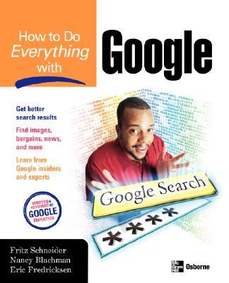 How to Do Everything with Google, Schneider, Fritz; Blachman, Nancy; Fredricksen, Eric