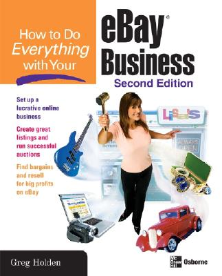 How to Do Everything with Your eBay Business, Second Edition, Holden, Greg