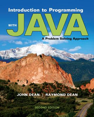 Introduction to Programming with Java: A Problem Solving Approach 2nd Edition, John Dean  (Author), Ray Dean (Author)