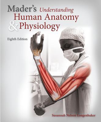 Mader's Understanding Human Anatomy & Physiology (Mader's Understanding Human Anatomy and Physiology), Longenbaker, Susannah