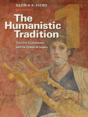 Image for The Humanistic Tradition, Book 1: The First Civilizations and the Classical Legacy