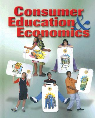 Consumer Education and Economics, Student Edition (CONSUMER EDUCATION & ECONOMICS), Lowe, Ross; Malouf, Charles; Jacobson, Annette; McGraw-Hill Education
