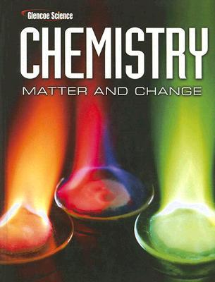 Chemistry: Matter & Change, Student Edition (Glencoe Science), McGraw-Hill Education