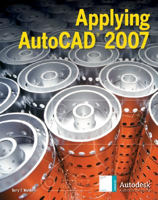 Applying AutoCAD® 2007, Student Edition, Terry Wohlers