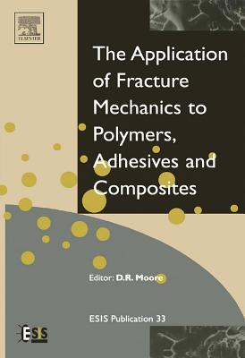 Application of Fracture Mechanics to Polymers, Adhesives and Composites, Volume 33 (European Structural Integrity Society)