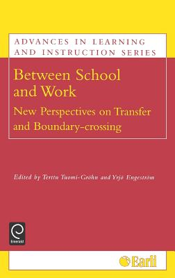 Between School and Work: New Perspectives on Transfer and Boundary Crossing (Advances in Learning and Instruction) (Advances in Learning and Instruction) (Advances in Learning and Instruction Series)