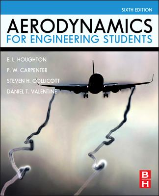 Aerodynamics for Engineering Students, Sixth Edition, E. L. Houghton (Author), P. W. Carpenter (Author), Steven Collicott Dept of Aeronautics and Astronautics Purdue University