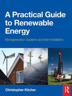 Image for A Practical Guide to Renewable Energy: Power Systems and their Installation