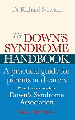 The Down's Syndrome Handbook: A Practical Guide for Parents and Carers, Newton, Dr. Richard