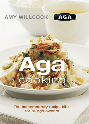 Image for Aga Cooking: The Contemporary Recipe Bible For All Aga Owners