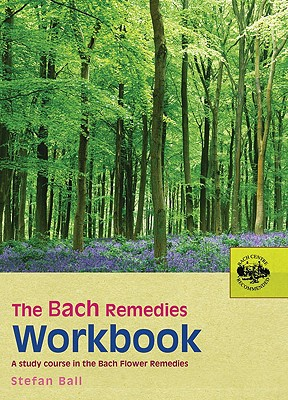 The Bach Remedies Workbook: A Study Course in the Bach Flower Remedies, Ball, Stefan