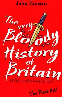 THE VERY BLOODY HISTORY of BRITAIN -Without the Boring Bits, FARMAN, JOHN
