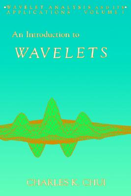 An Introduction to Wavelets, Volume 1 (Wavelet Analysis and Its Applications), Charles K. Chui