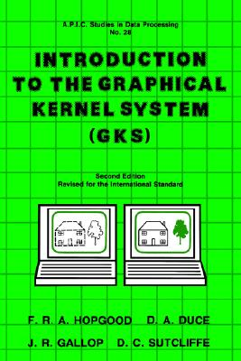 Image for Introduction to the Graphical Kernal System (GKS) (Apic Studies in Data Processing)