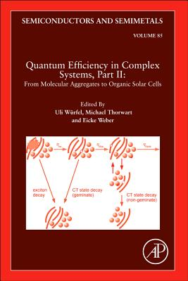 Quantum Efficiency in Complex Systems, Part II: From Molecular Aggregates to Organic Solar Cells, Volume 85 (Semiconductors and Semi-Metals), Uli Wurfel (Editor), Michael Thorwart (Editor), Eicke R. Weber (Editor)