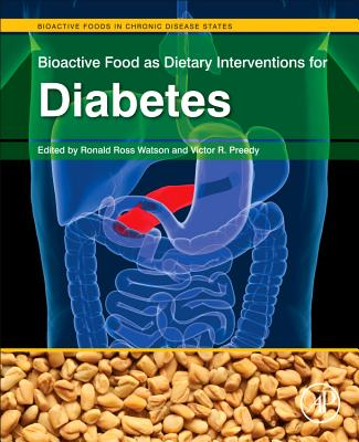 Bioactive Food as Dietary Interventions for Diabetes: Bioactive Foods in Chronic Disease States, Ronald Ross Watson (Editor), Victor R. Preedy (Editor)