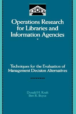 Image for OPERATIONS RESEARCH FOR LIBRARIES AND INFORMATION AGENCIES TECHNIQUES FOR THE EVALUATION OF MANAGEMENT DECISION ALTERNATIVES