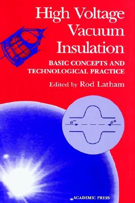 High Voltage Vacuum Insulation: Basic Concepts and Technological Practice