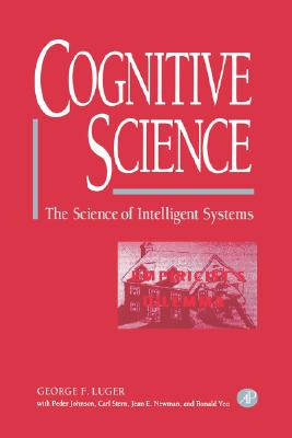Cognitive Science: The Science of Intelligent Systems, Luger, George F.; Johnson, Peder; Stern, Carl; Newman, Jean E.; Yeo, Ronald