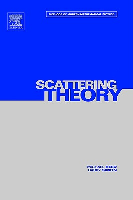 Scattering Theory (Methods of Modern Mathematical Physics, Vol. 3), Barry Simon; Michael Reed