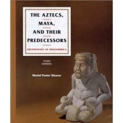 Image for The Aztecs, Maya, and Their Predecessors, Third Edition: Archaeology of Mesoamerica (v. 1)