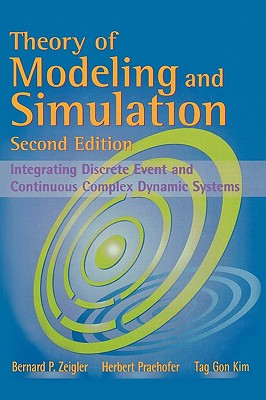 Theory of Modeling and Simulation, Second Edition, Bernard P. Zeigler; Herbert Praehofer; Tag Gon Kim