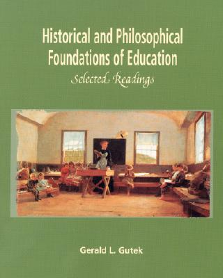 Historical and Philosophical Foundations of Education: Selected Readings, Gutek, Gerald L.