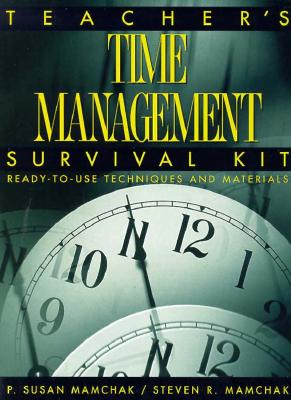 Teacher's Time Management Survival Kit: Ready-To-Use Techniques and Materials [Paperback] First Edition, P. Susan Mamchak (Author), Steven R. Mamchak (Author)
