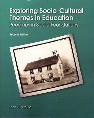 Exploring Socio-Cultural Themes in Education: Readings in Social Foundations (2nd Edition), Strouse, Joan H.