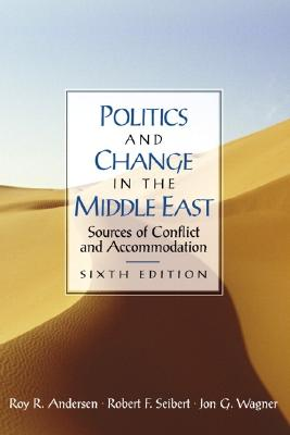 Image for Politics and Change in the Middle East: Sources of Conflict and Accommodation (6th Edition)