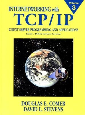 3: Internetworking with TCP/IP, Vol. III: Client-Server Programming and Applications, Linux/Posix Sockets Version, Comer, Douglas E.; Stevens, David L.