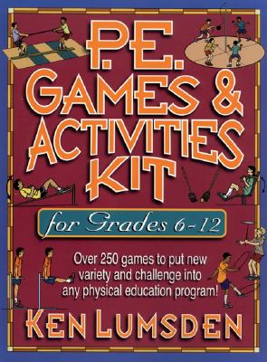 Image for P.E. Games & Activities Kit  for Grades 6-12: Over 250 Games to Put New Variety and Challenge into Your Physical Education Program