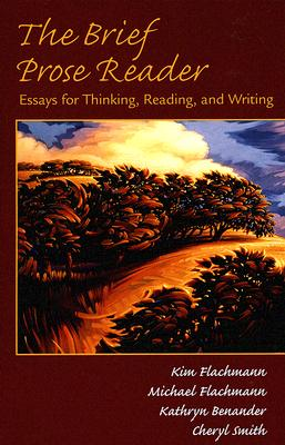 The Brief Prose Reader: Essays for Thinking, Reading, and Writing, Flachmann, Kim; Flachmann, Michael; Benander, Kathryn; Smith, Cheryl