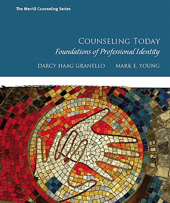 Counseling Today: Foundations of Professional Identity, Granello, Darcy H; Young, Mark E.