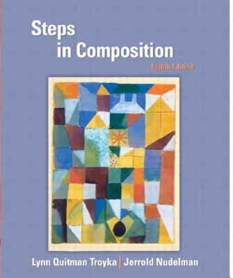 Steps in Composition (8th Edition), Lynn Quitman Troyka; Jerrold Nudelman