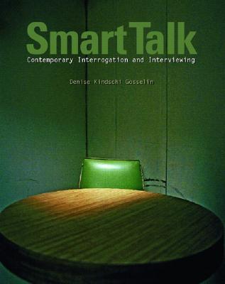 Smart Talk: Contemporary Interviewing and Interrogation, Gosselin, Denise Kindschi