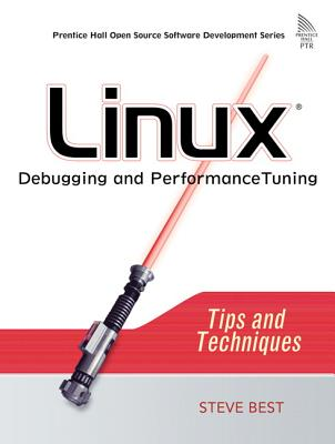 Linux Debugging and Performance Tuning: Tips and Techniques, Best, Steve