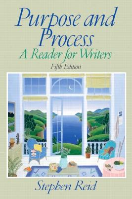 Purpose and Process: A Reader for Writers (5th Edition), Reid, Stephen P.