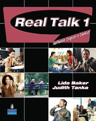 Real Talk 1: Authentic English in Context, Baker, Lida; Tanka, Judith