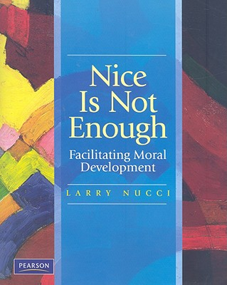 Nice is Not Enough: Facilitating Moral Development, Larry Nucci